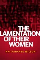 The Lamentation of Their Women - A Tor.com Original ebook by Kai Ashante Wilson