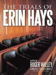 The Trials of Erin Hays - A Mystery / Romance Novel (second printing) ebook by Roger Willey
