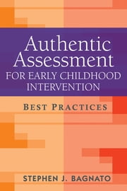 Authentic Assessment for Early Childhood Intervention - Best Practices ebook by Stephen J. Bagnato, EdD,Rune J. Simeonsson, PhD