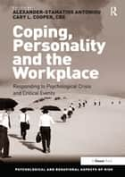 Coping, Personality and the Workplace - Responding to Psychological Crisis and Critical Events ebook by Alexander-Stamatios Antoniou, Cary L. Cooper