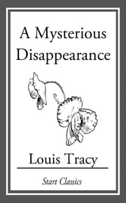 A Mysterious Disappearance ebook by Louis Tracy
