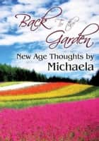 Back to the garden - New Age Meditations ebook by michaela