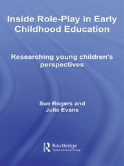 Inside Role-Play in Early Childhood Education - Researching Young Children's Perspectives ebook by Sue Rogers,Julie Evans