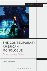 The Contemporary American Monologue - Performance and Politics ebook by Eddie Paterson,Prof. Enoch Brater,Mark Taylor-Batty