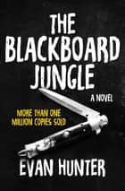 The Blackboard Jungle - A Novel ebook by Evan Hunter