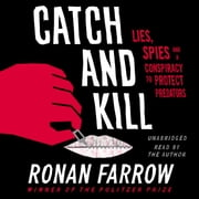 Catch and Kill - Lies, Spies and a Conspiracy to Protect Predators audiobook by Ronan Farrow