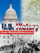 Us History: From Colonial America To The New Century. Presidents Of The United States, Maps, Constitutional Documents And More (Mobi History) 電子書籍 by MobileReference