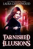 Tarnished Illusions ebook by Laura Greenwood