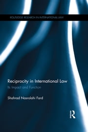 Reciprocity in International Law - Its impact and function ebook by Shahrad Nasrolahi Fard