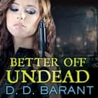 Better Off Undead audiobook by D. D. Barant