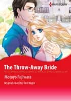 THE THROW-AWAY BRIDE - Harlequin Comics ebook by ANN MAJOR, MOTOYO FUJIWARA
