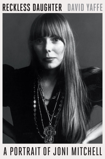 Reckless Daughter - A Portrait of Joni Mitchell ebook by David Yaffe