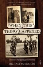 When This Thing Happened - the story of a father, a son, and the wars that changed them ebook by Michael McKernan