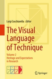 The Visual Language of Technique - Volume 2 - Heritage and Expectations in Research ebook by Luigi Cocchiarella