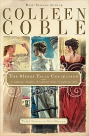The Mercy Falls Collection - The Lightkeeper's Daughter, The Lightkeeper's Bride, The Lightkeeper's Ball ebook by Colleen Coble