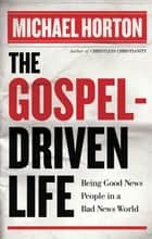 Gospel-Driven Life, The ebook by Michael Horton