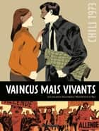 Vaincus mais vivants ebook by Loïc Locatelli, Maximilien Le Roy