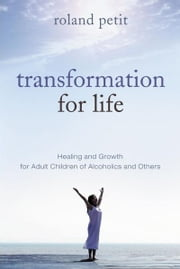 Transformation for Life: Healing & Growth for Adult Children of Alcoholics and Others ebook by Roland Petit