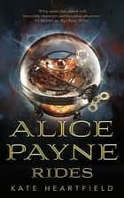 Alice Payne Rides ebook by Kate Heartfield