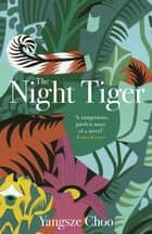 The Night Tiger ebook by Yangsze Choo
