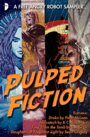 Pulped Fiction: an Angry Robot Sampler ebook by SA Sidor, Peter McLean, Sean Grigsby,...
