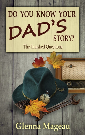 Do You Know Your Dad's Story? - The Unasked Questions ebook by Glenna Mageau