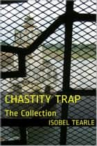 Chastity Trap: The Collection (Femdom, Chastity) ebook by Isobel Tearle