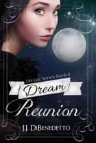 Dream Reunion (Dream Series, Book 6) ebook by J.J. DiBenedetto