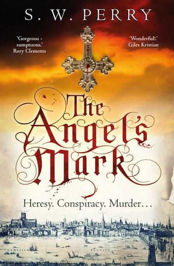 The Angel's Mark - This bestseller is perfect for fans of CJ Sansom, Rory Clements and S. J. Parris. ebook by S. W. Perry