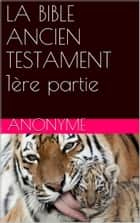 LA BIBLE ANCIEN TESTAMENT 1ère partie ebook by anonyme