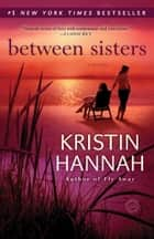 Between Sisters ebook by Kristin Hannah