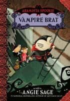 Araminta Spookie 4: Vampire Brat ebook by Angie Sage, Jimmy Pickering