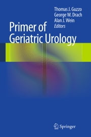 Primer of Geriatric Urology ebook by Thomas J. Guzzo,George W. Drach,Alan J. Wein