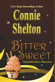 Bitter Sweet - A Sweet's Sweets Bakery Mystery ebook by Connie Shelton