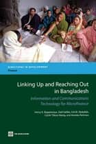 Linking Up And Reaching Out In Bangladesh: Information And Communications Technology For Microfinance ebook by Bagazonzya Henry K.; Safar Zaid; Abdullah A.M.K.; Niang Cecile Thioro; Rahman Aneeka