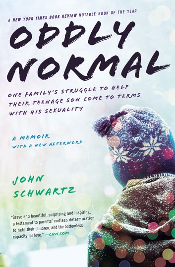 Oddly Normal - One Family's Struggle to Help Their Teenage Son Come to Terms with His Sexuality ebook by John Schwartz