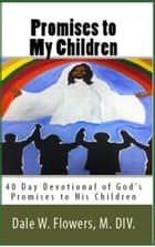 Promises to My Children ebook by Dale Flowers