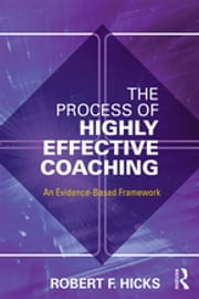 The Process of Highly Effective Coaching - An Evidence-Based Framework ebook by Robert F. Hicks
