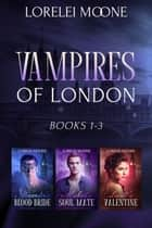 Vampires of London: Books 1-3 ebook by Lorelei Moone