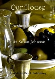 Our House: A short story ebook by Laura Susan Johnson