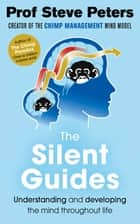 The Silent Guides - The new book from the author of The Chimp Paradox ebook by Professor Steve Peters
