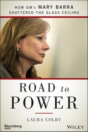 Road to Power - How GM's Mary Barra Shattered the Glass Ceiling ebook by Laura Colby