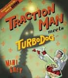 Traction Man Meets Turbo Dog ebook by Mini Grey