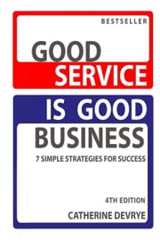 Good Service is Good Business-7 Simple Strategies for Success ebook by Catherine DeVrye