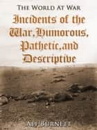 Incidents of the War: Humorous, Pathetic, and Descriptive ebook by