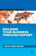 Building Your Business Through Export ebook by John Westwood