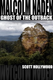 Ghost Of The Outback: Malcolm Naden ebook by Scott Hollywood