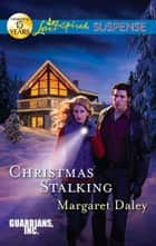Christmas Stalking (Mills & Boon Love Inspired Suspense) (Guardians, Inc., Book 4) ebook by Margaret Daley