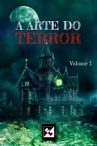 A Arte do Terror - Volume 1 ebook by Faby Crystall, Donnefar Skedar, E. N. Andrade,...