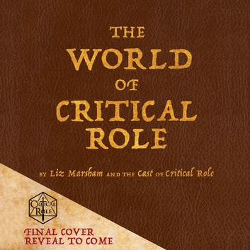 The World of Critical Role audiobook by Liz Marsham,Cast of Critical Role